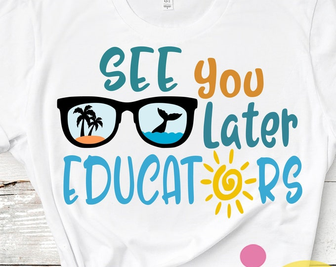 Last Day of School svg,See you later educators svg, End of school, Sublimation Png, Graduation svg, shirt design, Student Teacher Eps Dxf