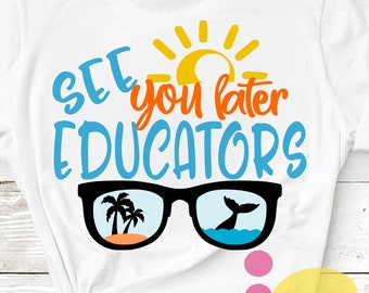 See you later educators svg, Last Day of School svg, End of school, Sublimation Png, Graduation svg, shirt design, Student Teacher Eps Dxf