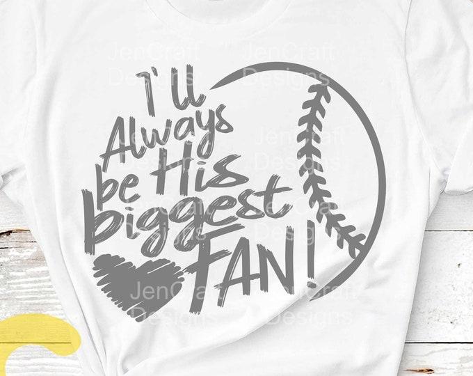 Baseball SVG, I'll always be His Biggest Fan svg, Biggest Fan, Baseball Fan Mom Dad shirt design, Baseball cut file