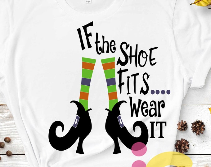 If The Shoe Fits Wear it SVG,  Witch SVG, Witch Shoes SVG, Halloween Svg Legs, october fall svg, Cut File svg,dxf,png Silhouette Cricut