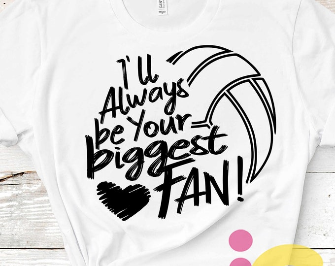 I'll always be your Biggest Fan svg, Volleyball SVG, Mom Biggest Fan, Volleyball Fan shirt design, Volleyball cut file shirt Design