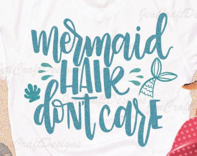 Mermaid Hair Don't Care SVG Summer Vacation Beach Ocean SVG, Eps, Dxf Png Cut file T-shirt design Cricut Silhouette Instant download Iron on