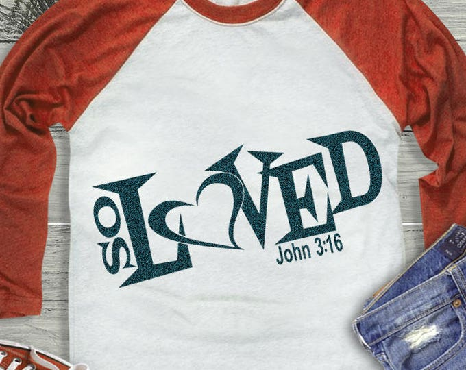 So Loved, Christian, I'm So Loved, New baby, Cuttable, John 3:16, Valentine Svg, Cricut Silhouette SVG, Eps, Dxf, Png