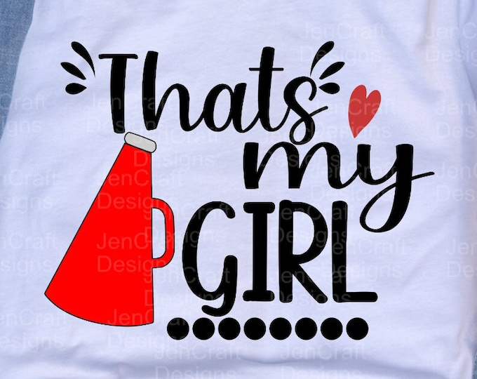 Cheer SVG That's my Girl Biggest Fan svg Cheer Mom Dad Granddaughter Cheerleader Fan shirt design SVG Eps Dxf Png cut file Cricut Silhouette