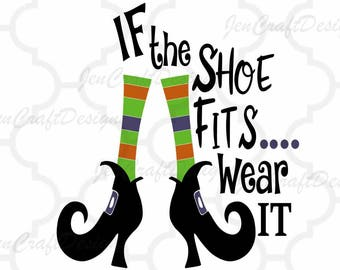 Witch SVG, If The Shoe Fits Wear it SVG, Witch Shoes SVG, Halloween Svg Legs, october fall svg, Cut File svg,dxf,png Silhouette Cricut