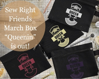 Sew Right Friends - March February Box - Queenin'