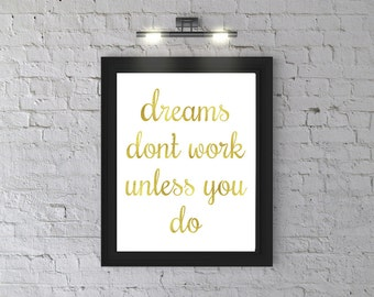 Wall Art, Print, PRINTABLE, Dreams don't work unless you do, Motivational Poster, Digital Download, Wall Decor, Gold