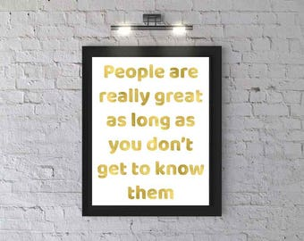 Wall Art, Print, PRINTABLE, People are really great as long as you don't get to, Uninspirational poster, Digital Download, Wall Decor, Gold