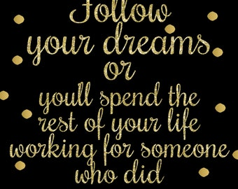 Digital Wall Art PRINTABLE - Follow your dreams or spend your -  Typography Poster, Print, Motivational Poster, Digital Download, Wall Decor