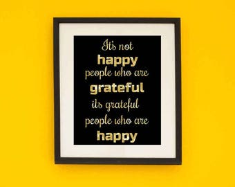 Wall Art, Print, PRINTABLE, Its not happy people who are grateful its, Gratitude, Motivational Poster, Digital Download, Wall Decor, Gold