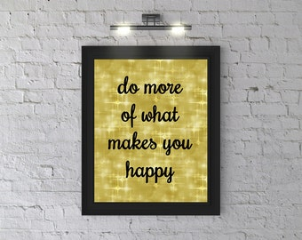 Wall Art PRINTABLE - Print, Motivational Poster, Digital Download, Wall Decor, Gold background Black writing Do more of what makes you happy