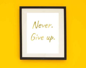 Wall Art, Print, PRINTABLE, Never. Give up. Uninspirational poster, Digital Download, Wall Decor, Gold