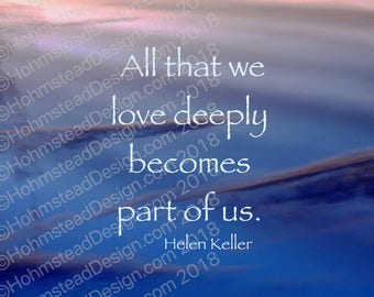 Keller, Helen: All that we love deeply becomes part of us