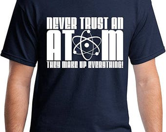 Never Trust An Atom - Funny Science T-Shirt
