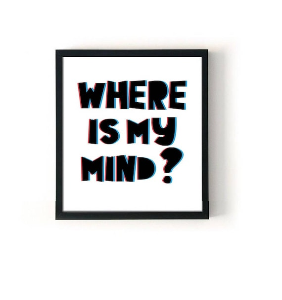 Quote Print Gallery Wall Style Print Typography Print Where Is My Mind
