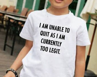 Funny Kids Shirt ~ Too Legit Shirt ~ Cool Kids Tee