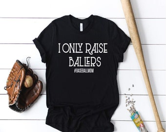 I only raise ballers ~ #baseballmom ~ baseball mom shirt ~ baseball is life