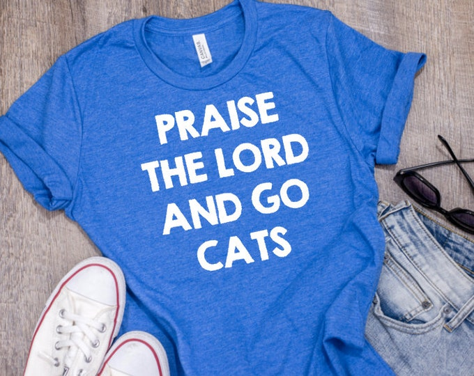 Featured listing image: Praise the Lord and Go CATS! ~ Kentucky Basketball ~ NCAA Tournament Shirt