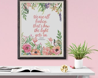 We Are All Broken That's How The Light Gets In Ernest Hemingway 8x10 inch - Poster Print Wall Decor, Aesthetic Floral, Artsy Quote - P1095