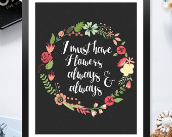 I Must Have Flowers Always And Always Wreath Floral Inspirational 8x10 inch - Poster Print Wall Decor, Aesthetic Floral, Artsy Quote - P1005