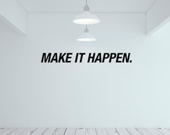 Make It Happen, Wall Decal, Motivation, Wall Quote Sticker, Home Decor