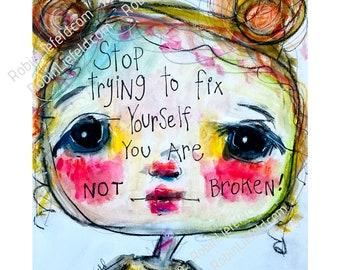 Not Broken   Print of an Original   by Robin Liefeld   Inner Child   Honor Your Past   Motivational Art   Strength   Bravery   8.5 x 11