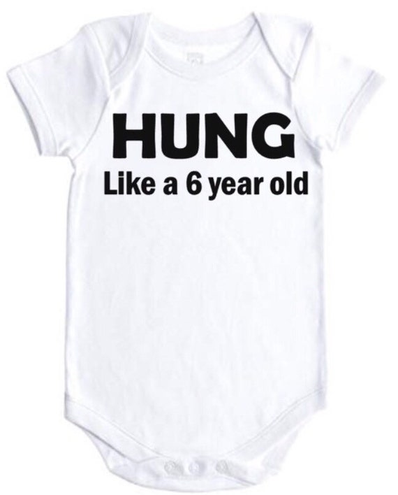 efa43fb130 Hung like a 6 year old funny cute baby onesie bodysuit creeper