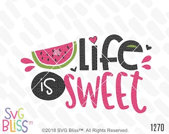 Watermelon SVG DXF, Life is Sweet, Summer, Kids, Cute, Girl, Quote, Cricut & Silhouette Compatible Cutting File, Digital Download