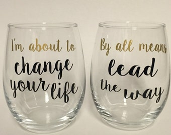 I'm about to change your life- by all means lead the way stemless wine glass set, Hamilton musical inspired