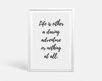 Quote print Printable Quote poster Quote art Inspirational quote Life quotes Adventure handwriting quotes Life is either daring adventure
