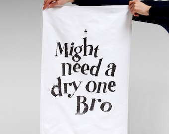 Might Need A Dry One Bro Tea Towel