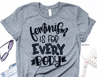 Feminism Is For Every BODY | Feminist T-Shirt | Women's Statement Tee | Kids Statement Tee | Adult Protest Tee | Kids Protest Tee