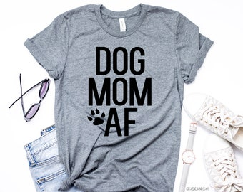 0f212683f Dog Mom AF Tee | Dog Mom Tee | Dog Mom AF T-Shirt | Gifts For Women | Dog  Mom Shirts | Gifts For Her | Gifts For Dog Lovers | Fur Mama Gifts
