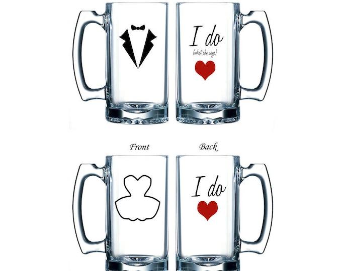 I Do, I Do What She Says - Bride and Groom Beer Mug Set - Large Glass Wedding Mugs - Handmade with Tuxedo and Dress - FREE DOMESTIC SHIPPING