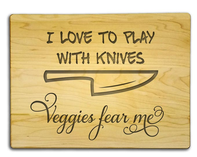 """I Love To Play With Knives, Veggies Fear Me - Funny cutting board.  9"""" x 12"""" x 3/4"""" maple cutting board - Custom made - Food prep"""