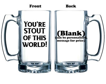 You're STOUT of this World beer mug Valentine funny vinyl or etched