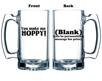 Funny glass beer mug for Valentine's Day You make me Hoppy pun beer stein vinyl or etched