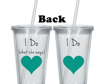I do and I do what she says - acrylic tumbler pair - personalized wedding glasses - engagement gift
