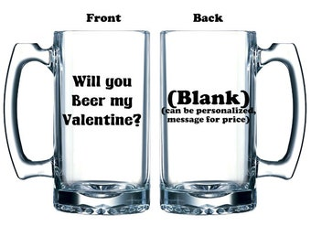Funny glass beer mug for Valentine's Day Will you Beer my Valentine vinyl or etched