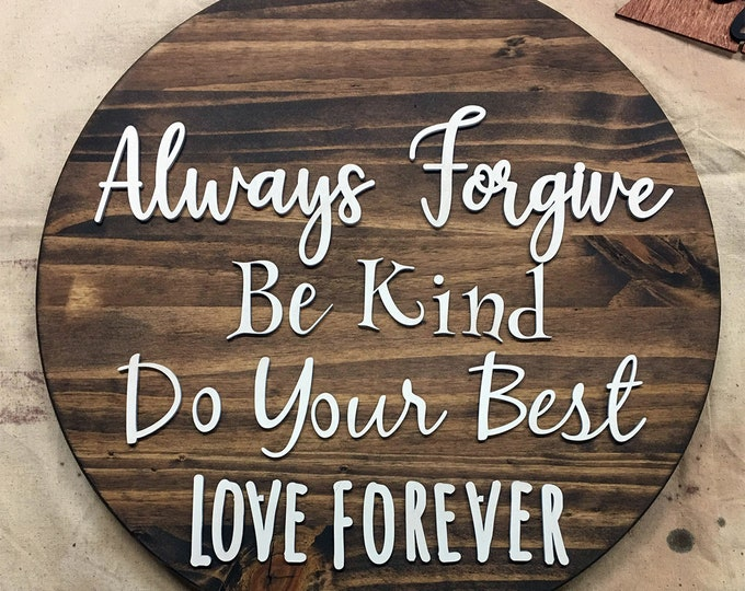 Inspirational Home Decor - Always Forgive Be Kind Do Your Best Love Forever - FREE DOMESTIC SHIPPING