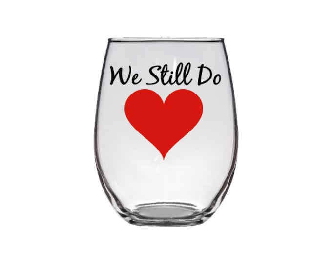 Single Glass - We Still Do, Anniversary Glassware,stemless wine glass - personalized glasses with heart - FREE SHIPPING
