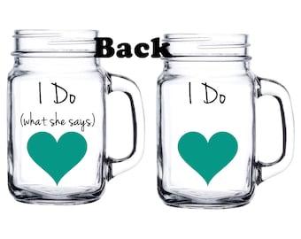Matching pair of I do and I do what she says mason jar glasses - personalized wedding glasses - engagement gift