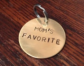 Mom's Favorite dog tag - cat tag - keychain - cute, funny, unique, hand-stamped pet tag - gift for dog - aluminum, brass, copper - dog mom