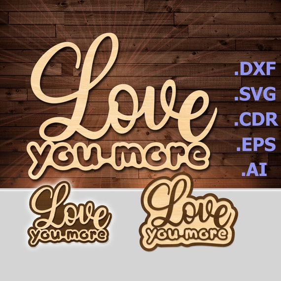 Love You More-svg, dxf, cdr, eps laser cut file  Wooden sign vector files   Mill CNC cutting files download  Love You More cut template