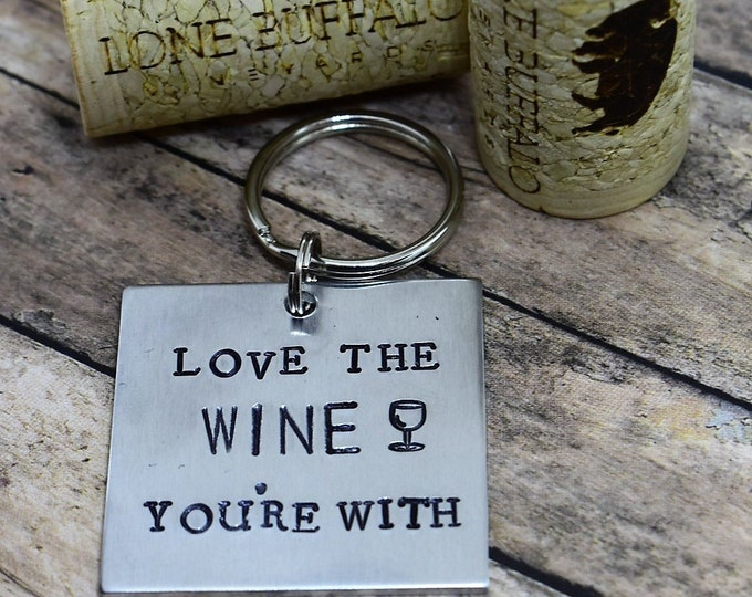 Love The Wine You're With - Hand Stamped Keychain -  Funny Keychain - Wine Lover - Best Friend Gift - Funny Keychain
