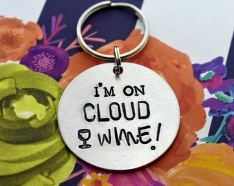 I'm On Cloud Wine - Hand Stamped Keychain -  Funny Keychain - Wine Lover - Best Friend Gift - Wine Enthusiast - Wine Drinker - BFF Gift