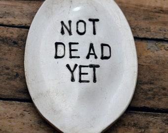 Hand Stamped Garden Spoon - Not Dead Yet - Garden Marker-Silver Spoon-Plant Markers-Funny Garden Marker