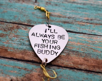 "Handmade Stamped Fishing Lure - ""I'll Always Be Your Fishing Buddy"" - Father's Day*Fisherman*Personalized Lure*Father - Son Gift"""