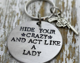 Hide Your Crazy And Act Like A Lady Hand Stamped Keychain with Gun Charm *Country Jewelry**Cowgirl**Southern Girl**Sassy**Gift for Her*
