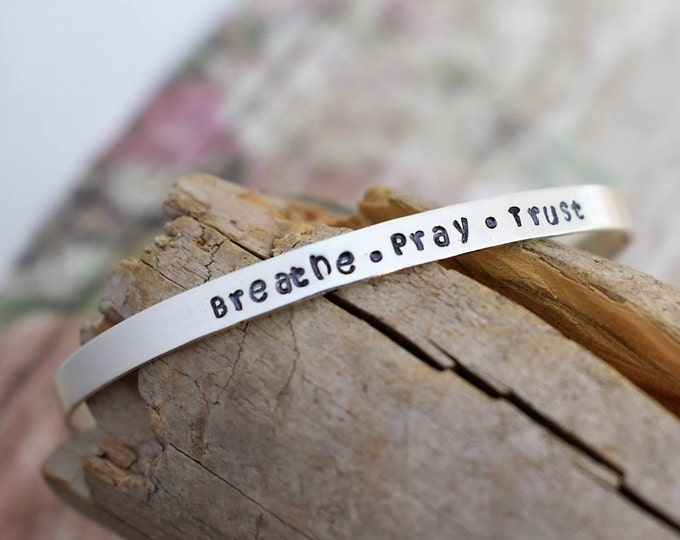"""Skinny Hand Stamped Sterling Silver Cuff Bracelet """"Breathe.Pray.Trust"""" - Christian Jewelry-Inspirational Gift-Personalized Gift-Gift for Her"""